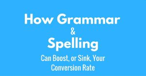 How grammar and spelling can boost or sink your conversion rate